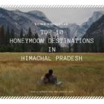 top 10 honeymoon destinations in himachal pradesh
